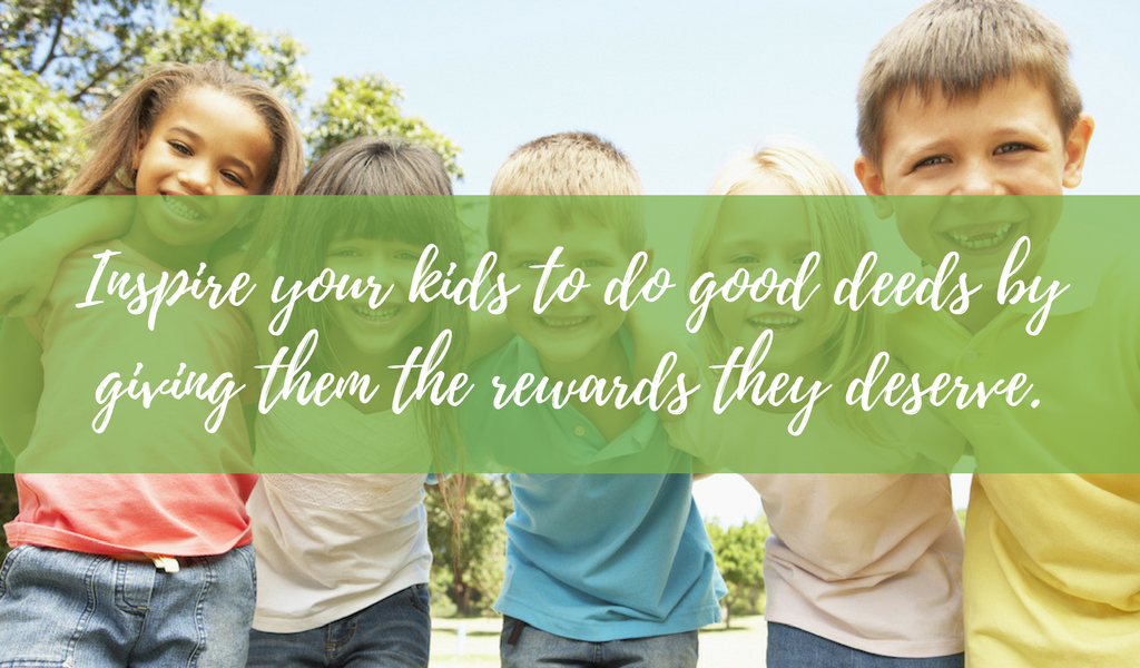 Inspire your kids to do good deeds by giving them the rewards they deserve.