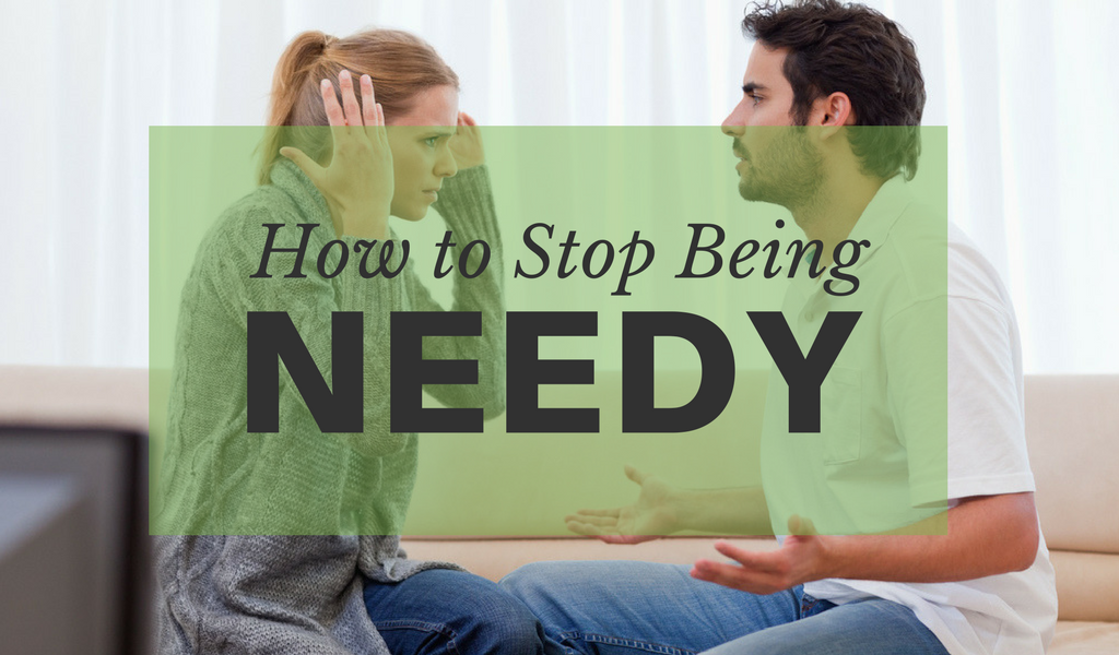 stop being needy