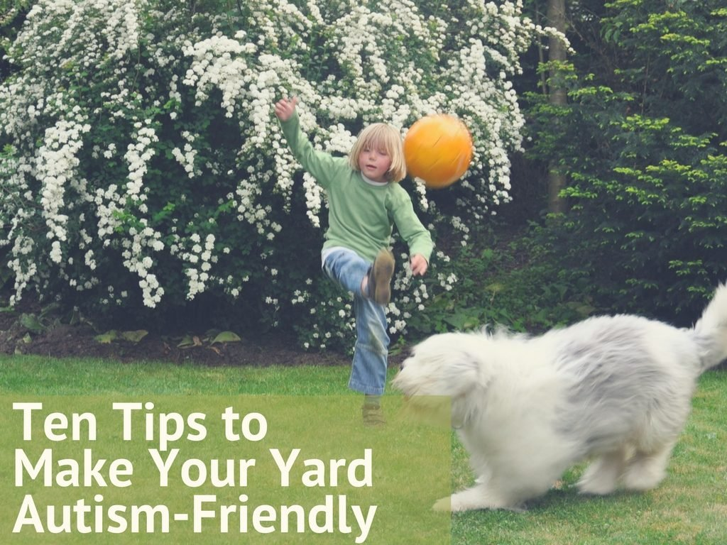 Ten Tips to Make Your Yard Autism-Friendly